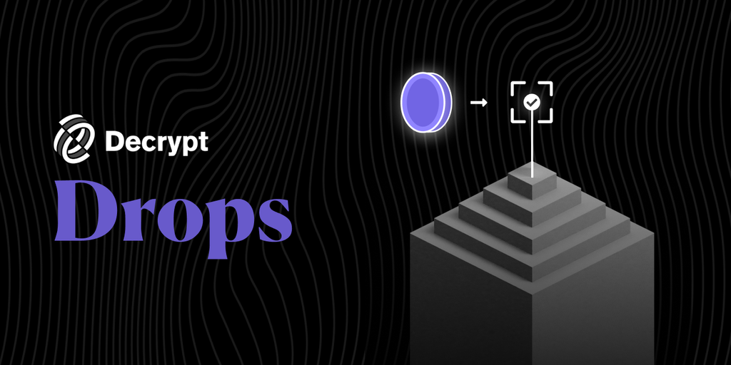Decrypt Drops: The Next Chapter in Our Mission to Demystify Crypto
